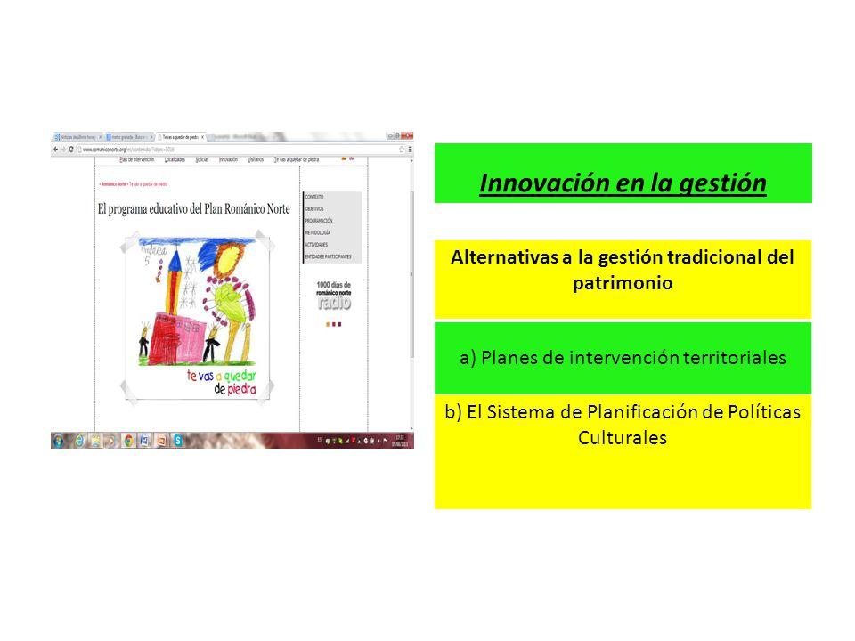 Alternativas a la gestión tradicional del patrimonio a) Planes de intervención territoriales b) El Sistema de Planificación de Políticas Culturales In