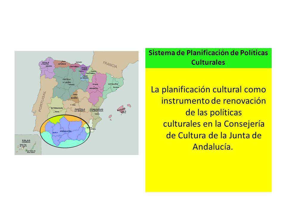 Sistema de Planificación de Políticas Culturales La planificación cultural como instrumento de renovación de las políticas culturales en la Consejería