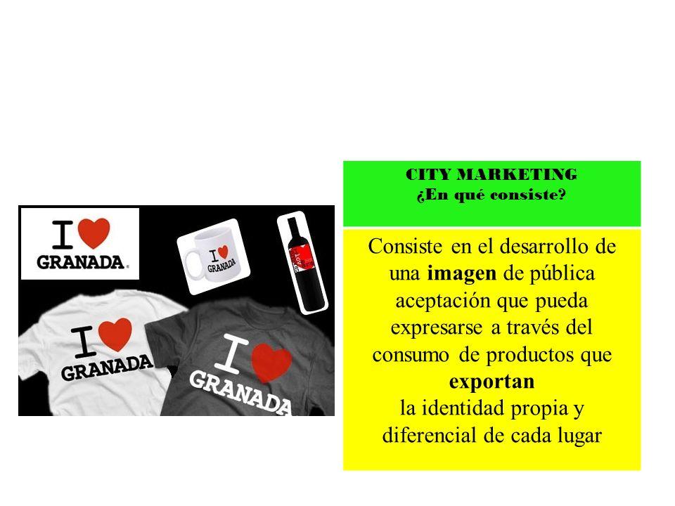 CITY MARKETING ¿En qué consiste? Consiste en el desarrollo de una imagen de pública aceptación que pueda expresarse a través del consumo de productos