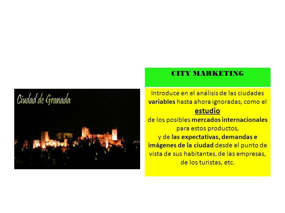 CITY MARKETING Introduce en el análisis de las ciudades variables hasta ahora ignoradas, como el estudio de los posibles mercados internacionales para