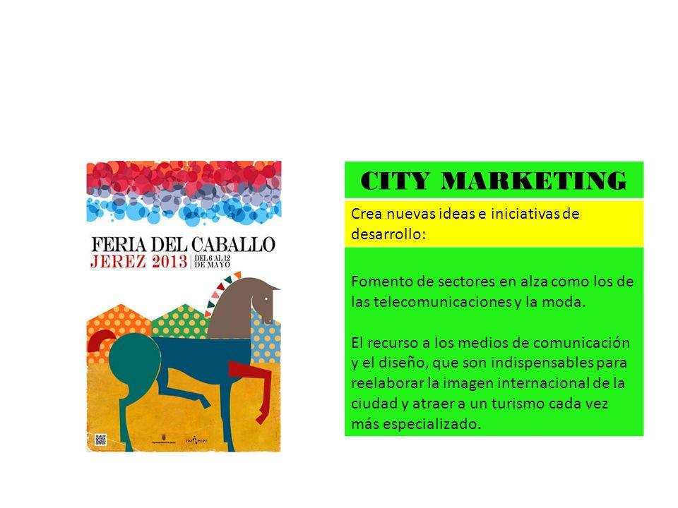 CITY MARKETING Crea nuevas ideas e iniciativas de desarrollo: Fomento de sectores en alza como los de las telecomunicaciones y la moda. El recurso a l