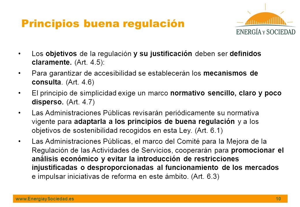 www.EnergíaySociedad.es 10 Principios buena regulación Los objetivos de la regulación y su justificación deben ser definidos claramente. (Art. 4.5): P