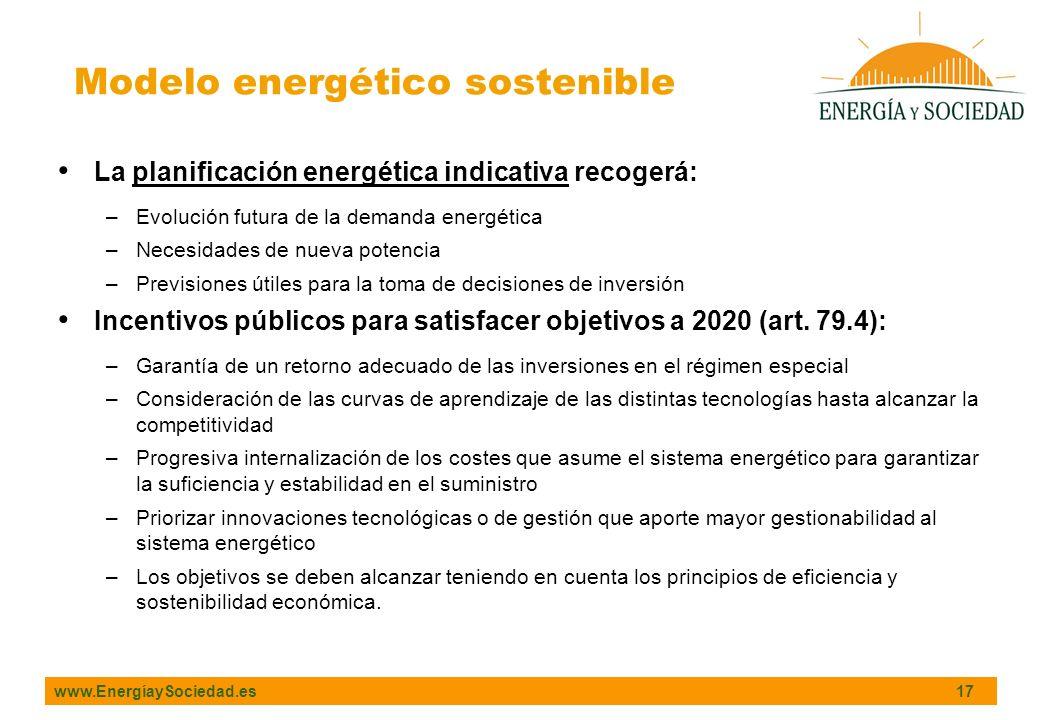 www.EnergíaySociedad.es 17 La planificación energética indicativa recogerá: –Evolución futura de la demanda energética –Necesidades de nueva potencia –Previsiones útiles para la toma de decisiones de inversión Incentivos públicos para satisfacer objetivos a 2020 (art.