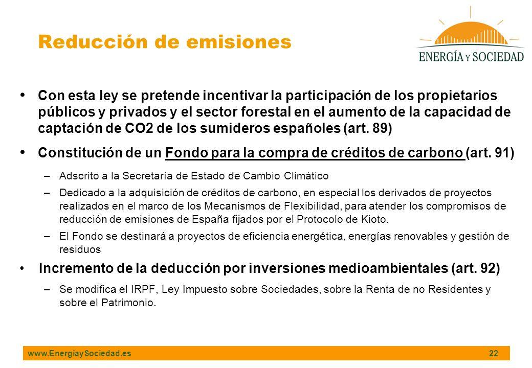 www.EnergíaySociedad.es 22 Con esta ley se pretende incentivar la participación de los propietarios públicos y privados y el sector forestal en el aumento de la capacidad de captación de CO2 de los sumideros españoles (art.