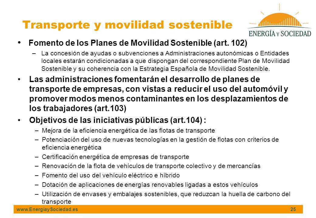 www.EnergíaySociedad.es 25 Fomento de los Planes de Movilidad Sostenible (art. 102) –La concesión de ayudas o subvenciones a Administraciones autonómi