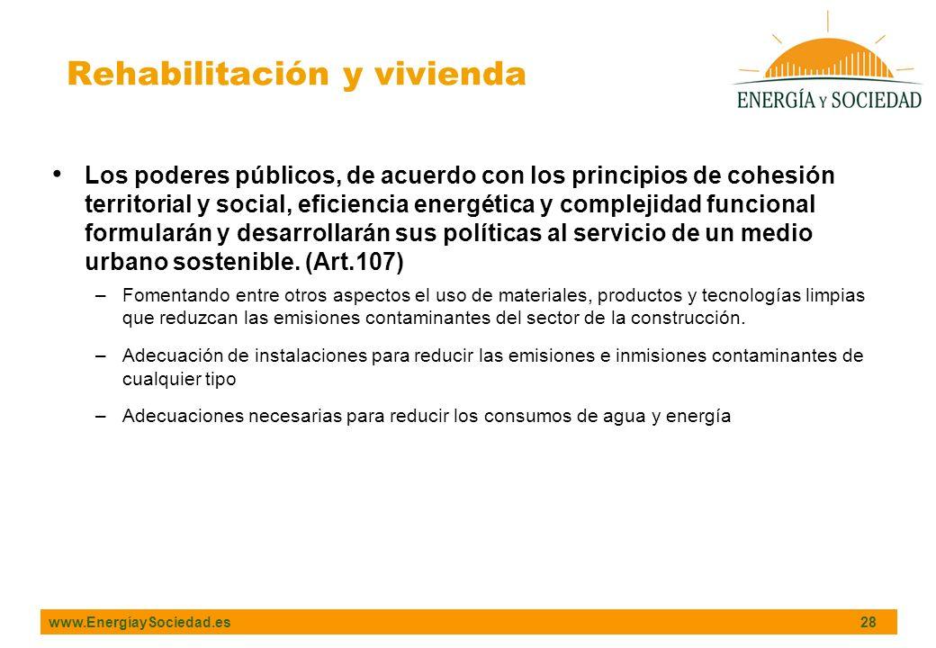www.EnergíaySociedad.es 28 Los poderes públicos, de acuerdo con los principios de cohesión territorial y social, eficiencia energética y complejidad funcional formularán y desarrollarán sus políticas al servicio de un medio urbano sostenible.