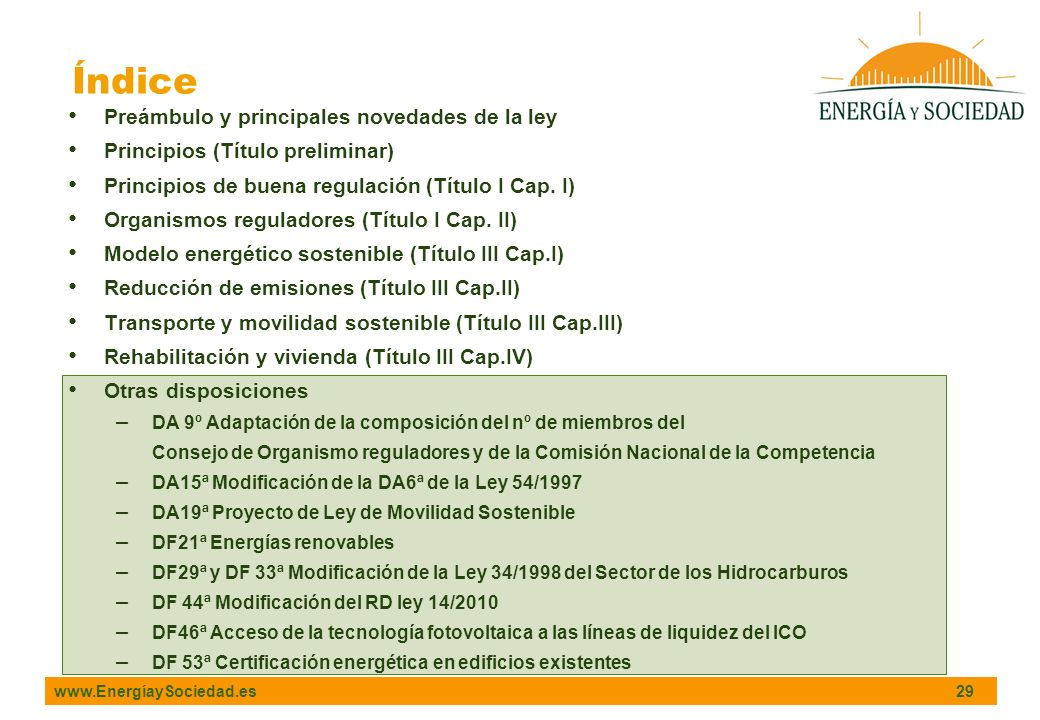 www.EnergíaySociedad.es 29 Preámbulo y principales novedades de la ley Principios (Título preliminar) Principios de buena regulación (Título I Cap.