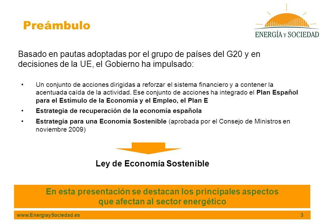 www.EnergíaySociedad.es 3 Preámbulo Basado en pautas adoptadas por el grupo de países del G20 y en decisiones de la UE, el Gobierno ha impulsado: Un conjunto de acciones dirigidas a reforzar el sistema financiero y a contener la acentuada caída de la actividad.