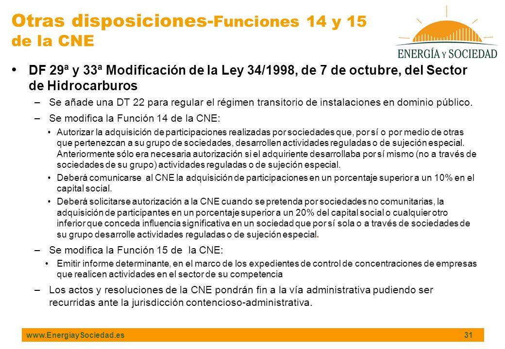 www.EnergíaySociedad.es 31 DF 29ª y 33ª Modificación de la Ley 34/1998, de 7 de octubre, del Sector de Hidrocarburos –Se añade una DT 22 para regular el régimen transitorio de instalaciones en dominio público.