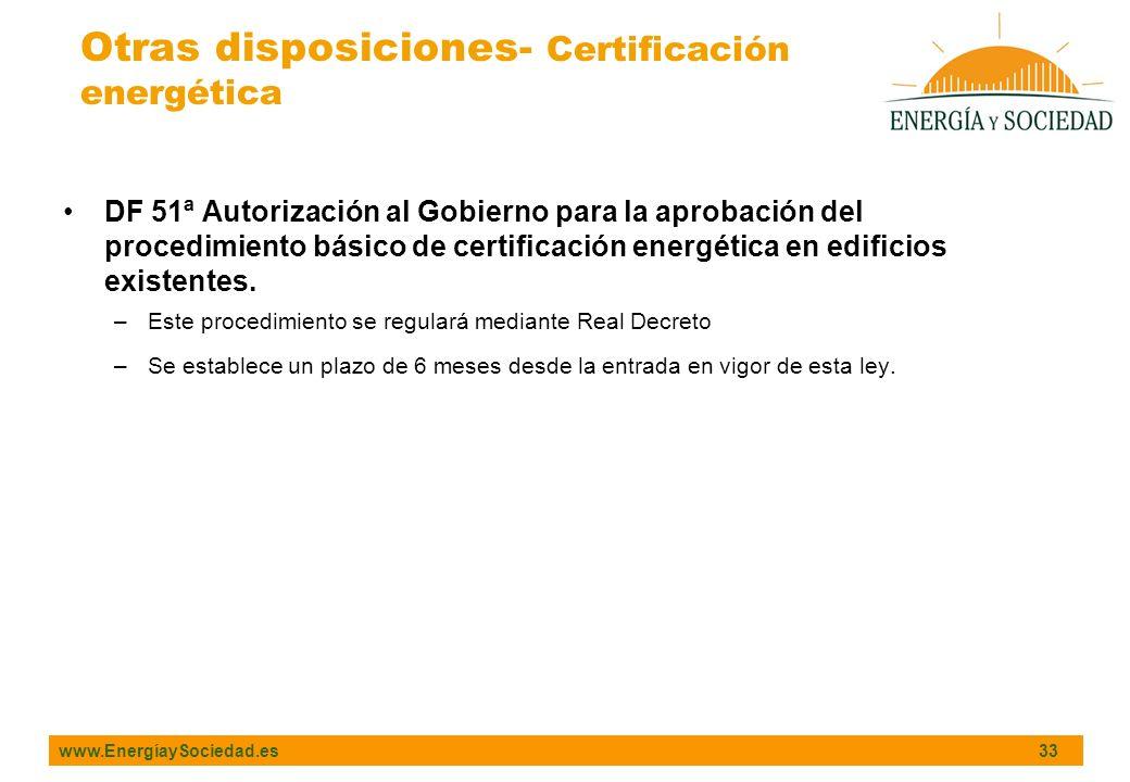 www.EnergíaySociedad.es 33 DF 51ª Autorización al Gobierno para la aprobación del procedimiento básico de certificación energética en edificios existentes.