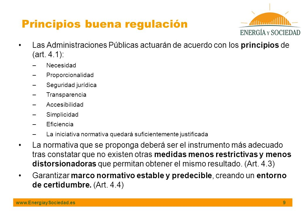 www.EnergíaySociedad.es 9 Principios buena regulación Las Administraciones Públicas actuarán de acuerdo con los principios de (art. 4.1): –Necesidad –