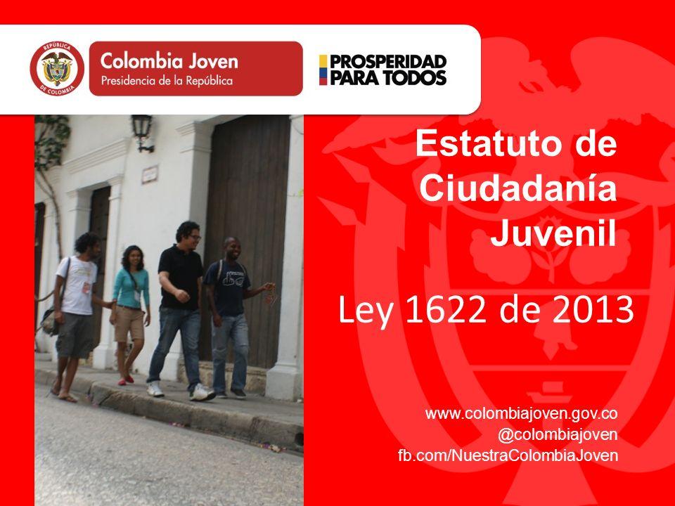 www.colombiajoven.gov.co @colombiajoven fb.com/NuestraColombiaJoven Estatuto de Ciudadanía Juvenil Ley 1622 de 2013