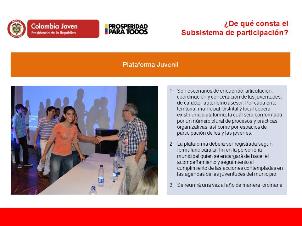 ¿De qué consta el Subsistema de participación? 1.Son escenarios de encuentro, articulación, coordinación y concertación de las juventudes, de carácter