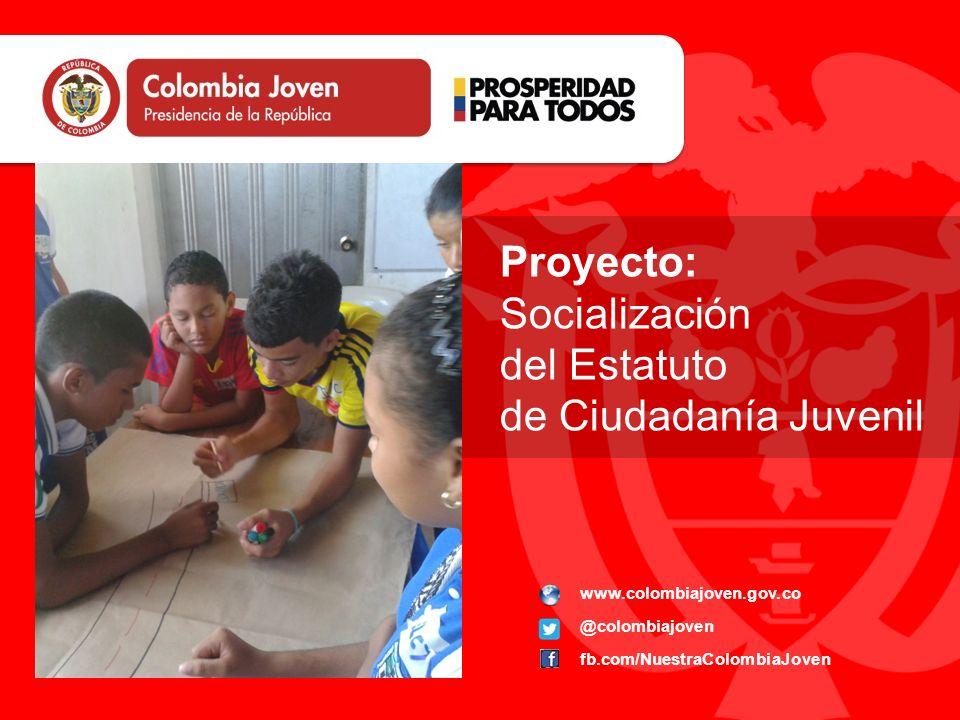 www.colombiajoven.gov.co @colombiajoven fb.com/NuestraColombiaJoven Proyecto: Socialización del Estatuto de Ciudadanía Juvenil