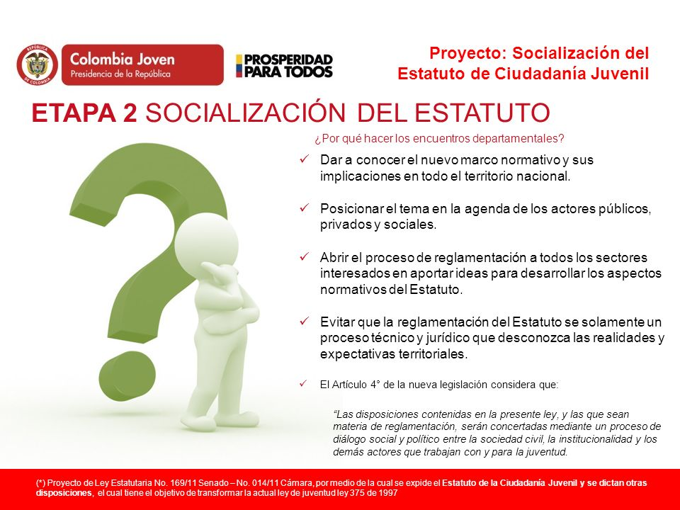 Proyecto: Socialización del Estatuto de Ciudadanía Juvenil ¿Por qué hacer los encuentros departamentales? (*) Proyecto de Ley Estatutaria No. 169/11 S