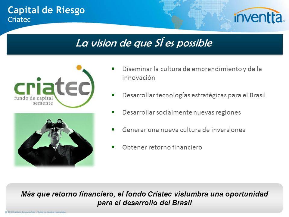 Más que retorno financiero, el fondo Criatec vislumbra una oportunidad para el desarrollo del Brasil Diseminar la cultura de emprendimiento y de la in