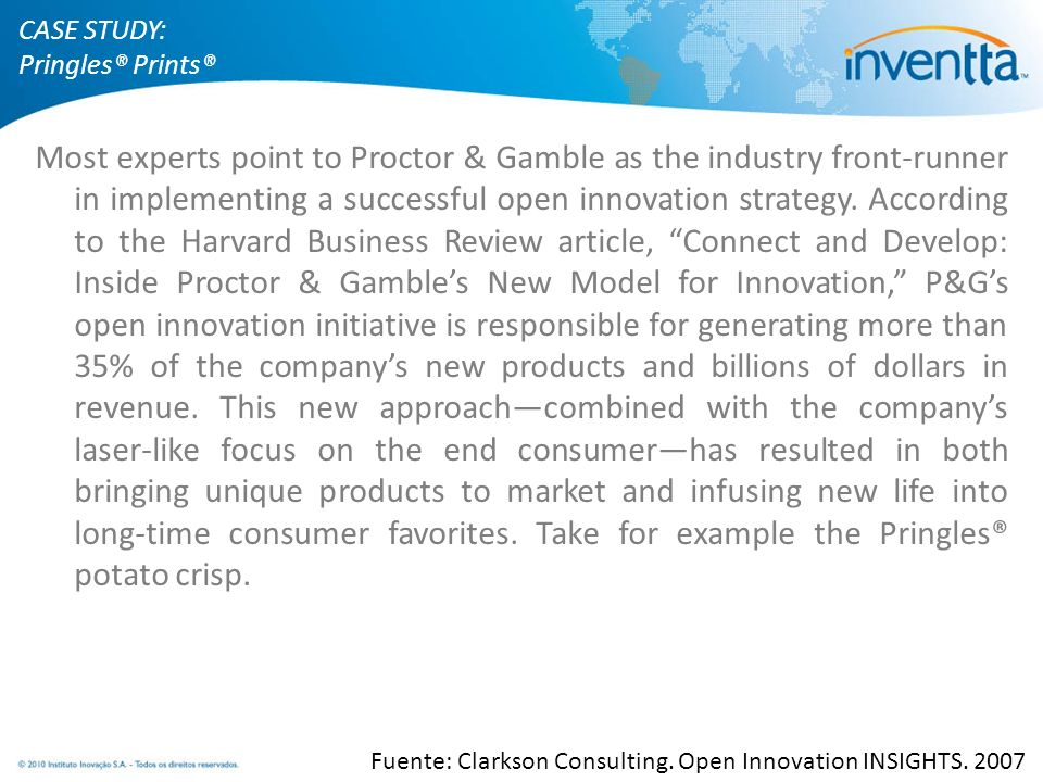 Most experts point to Proctor & Gamble as the industry front-runner in implementing a successful open innovation strategy. According to the Harvard Bu