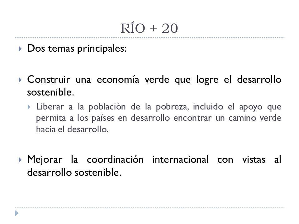 RÍO + 20 Dos temas principales: Construir una economía verde que logre el desarrollo sostenible.