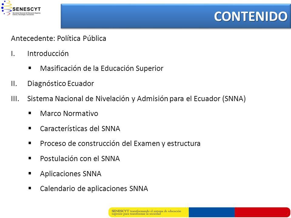 Antecedente: Política Pública I.Introducción Masificación de la Educación Superior II.Diagnóstico Ecuador III.Sistema Nacional de Nivelación y Admisió