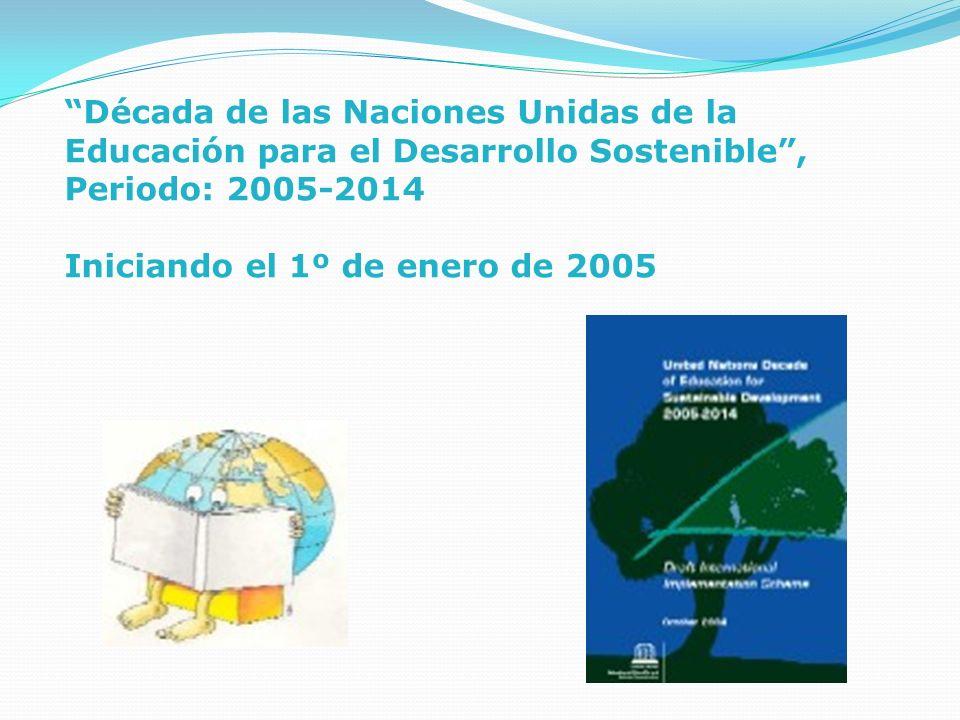 Década de las Naciones Unidas de la Educación para el Desarrollo Sostenible, Periodo: 2005-2014 Iniciando el 1º de enero de 2005