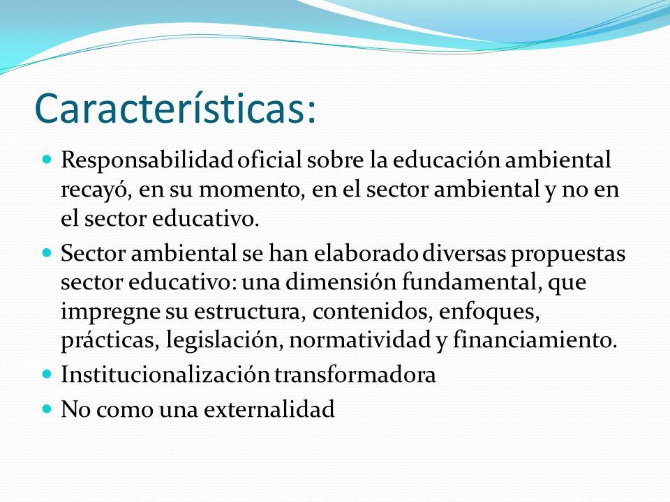 Características: Responsabilidad oficial sobre la educación ambiental recayó, en su momento, en el sector ambiental y no en el sector educativo. Secto