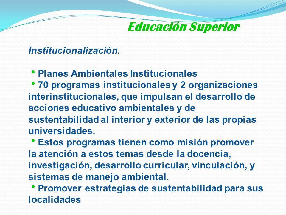 Institucionalización. Planes Ambientales Institucionales 70 programas institucionales y 2 organizaciones interinstitucionales, que impulsan el desarro