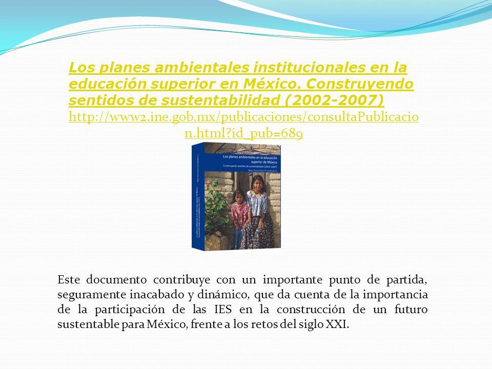 Los planes ambientales institucionales en la educación superior en México. Construyendo sentidos de sustentabilidad (2002-2007) http://www2.ine.gob.mx