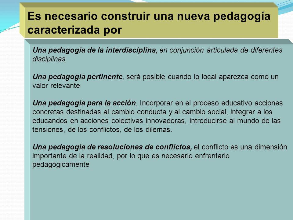 Una pedagogía de la interdisciplina, en conjunción articulada de diferentes disciplinas Una pedagogía pertinente, será posible cuando lo local aparezc