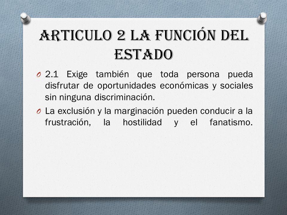 Articulo 2 La función del Estado O 2.1 Exige también que toda persona pueda disfrutar de oportunidades económicas y sociales sin ninguna discriminación.