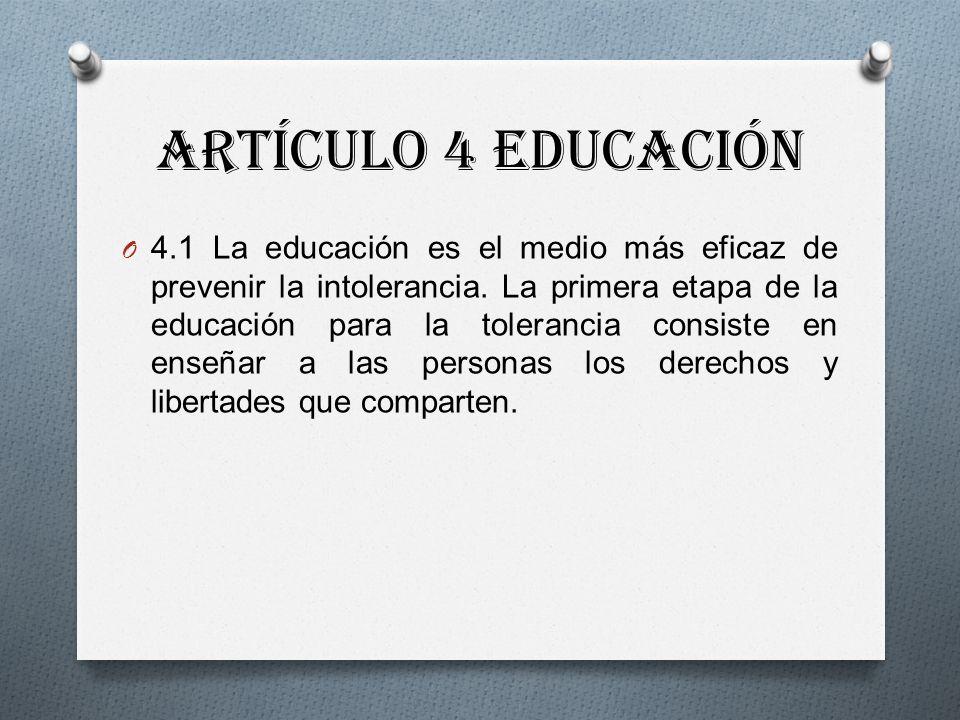 Artículo 4 Educación O 4.1 La educación es el medio más eficaz de prevenir la intolerancia.