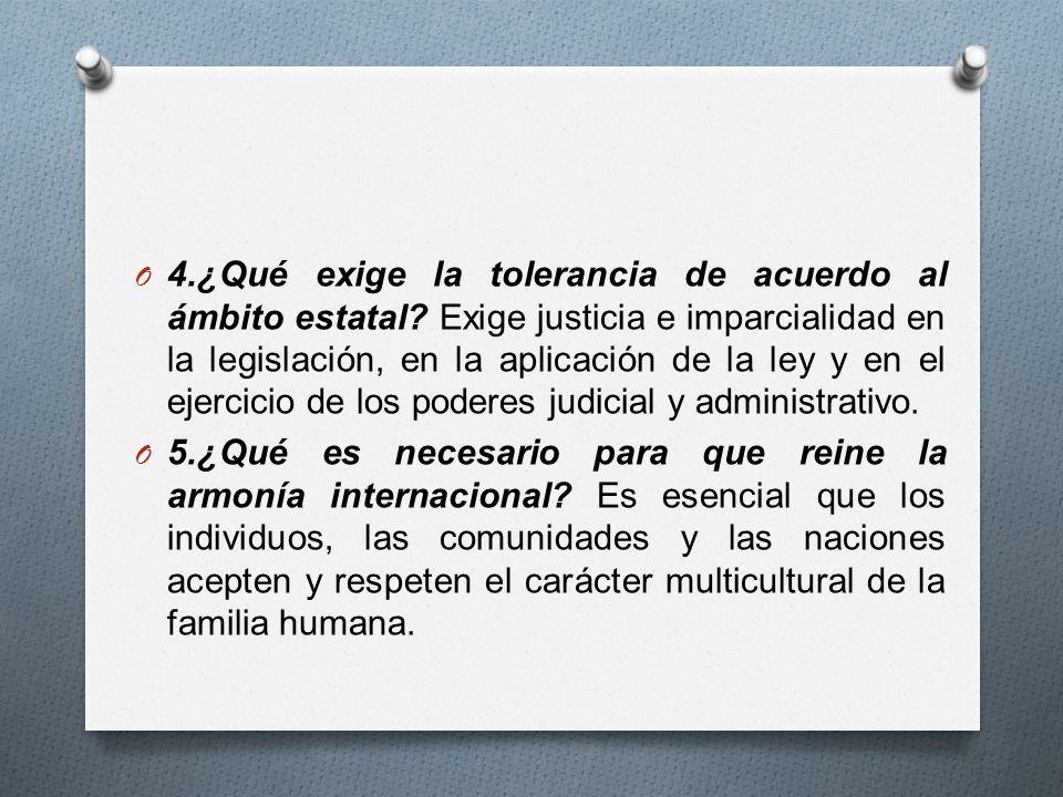 O 4.¿Qué exige la tolerancia de acuerdo al ámbito estatal.