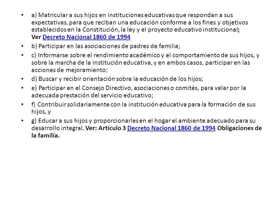 a) Matricular a sus hijos en instituciones educativas que respondan a sus expectativas, para que reciban una educación conforme a los fines y objetivo