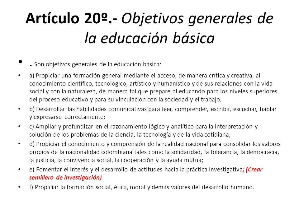 Artículo 20º.- Objetivos generales de la educación básica. Son objetivos generales de la educación básica: a) Propiciar una formación general mediante