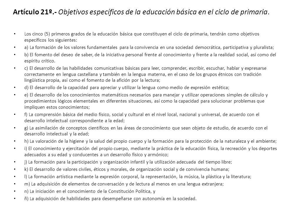 Artículo 21º.- Objetivos específicos de la educación básica en el ciclo de primaria. Los cinco (5) primeros grados de la educación básica que constitu