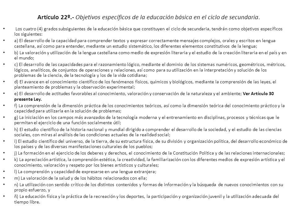 Artículo 22º.- Objetivos específicos de la educación básica en el ciclo de secundaria. Los cuatro (4) grados subsiguientes de la educación básica que