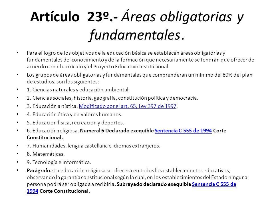 Artículo 23º.- Áreas obligatorias y fundamentales. Para el logro de los objetivos de la educación básica se establecen áreas obligatorias y fundamenta