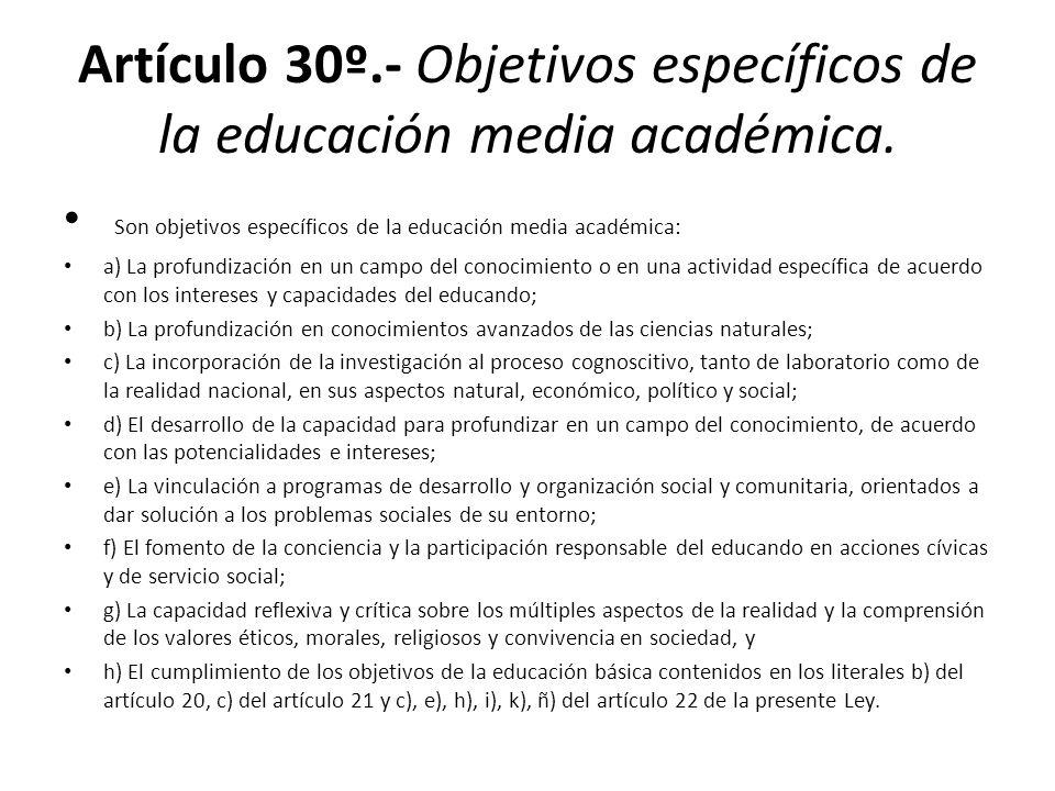 Artículo 30º.- Objetivos específicos de la educación media académica. Son objetivos específicos de la educación media académica: a) La profundización