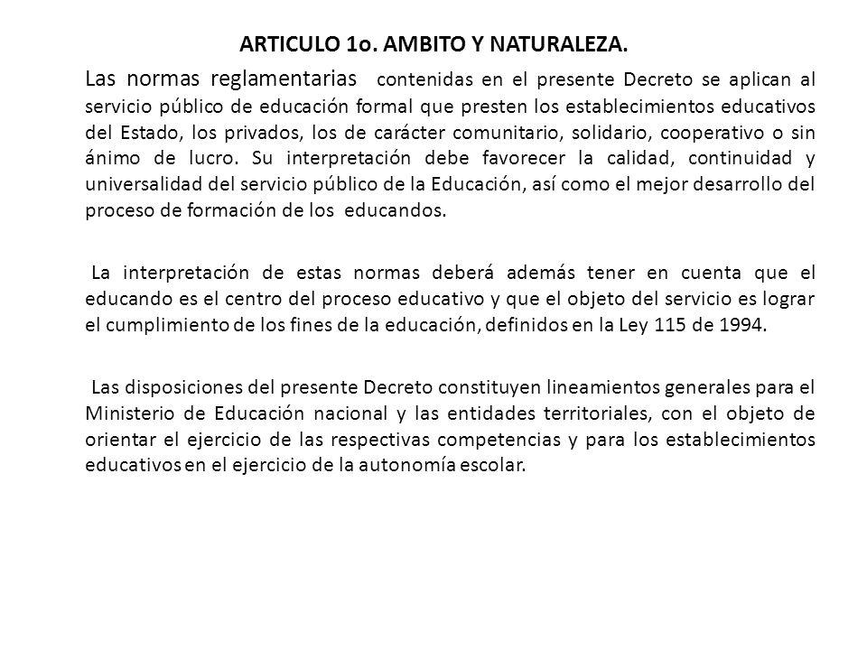 ARTICULO 1o. AMBITO Y NATURALEZA. Las normas reglamentarias contenidas en el presente Decreto se aplican al servicio público de educación formal que p