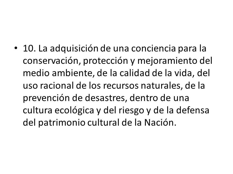 10. La adquisición de una conciencia para la conservación, protección y mejoramiento del medio ambiente, de la calidad de la vida, del uso racional de