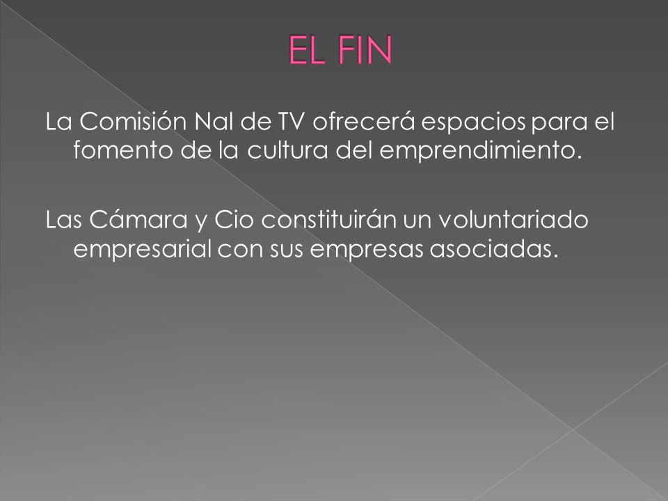 La Comisión Nal de TV ofrecerá espacios para el fomento de la cultura del emprendimiento. Las Cámara y Cio constituirán un voluntariado empresarial co