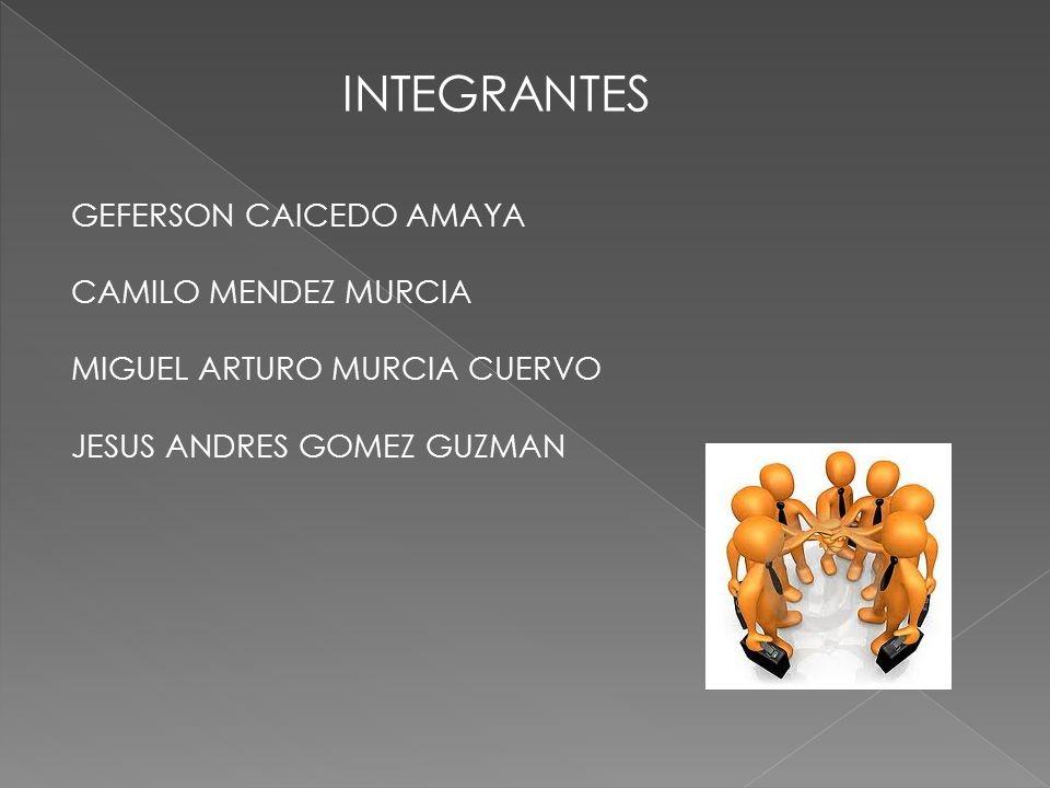 GEFERSON CAICEDO AMAYA CAMILO MENDEZ MURCIA MIGUEL ARTURO MURCIA CUERVO JESUS ANDRES GOMEZ GUZMAN INTEGRANTES