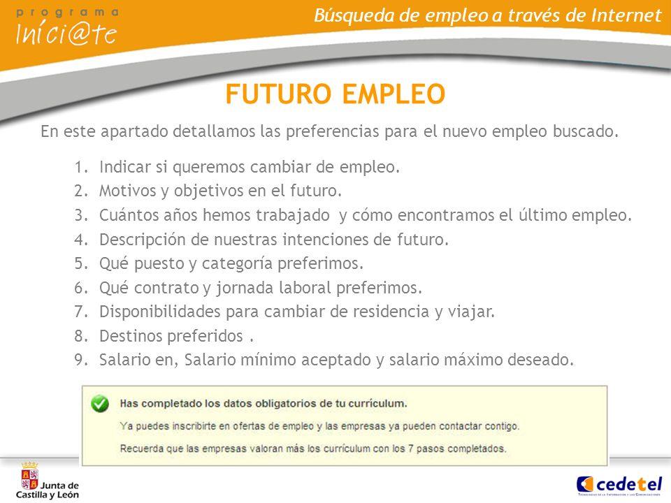 Búsqueda de empleo a través de Internet En este apartado detallamos las preferencias para el nuevo empleo buscado. 1.Indicar si queremos cambiar de em