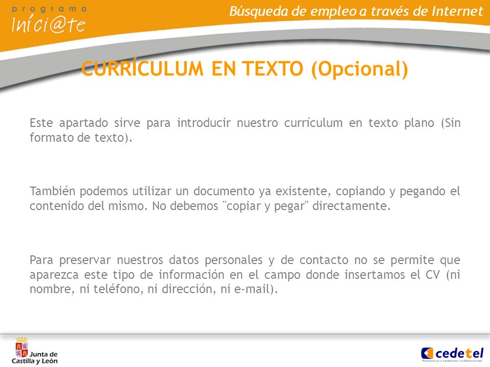 Búsqueda de empleo a través de Internet Este apartado sirve para introducir nuestro currículum en texto plano (Sin formato de texto). También podemos