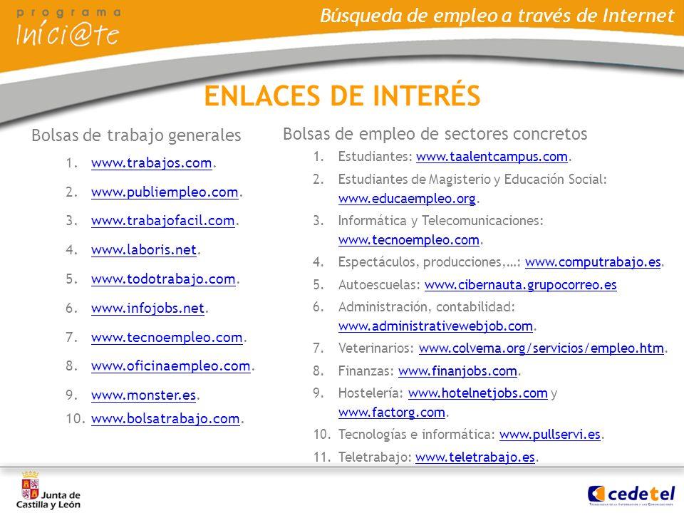 Búsqueda de empleo a través de Internet ENLACES DE INTERÉS Bolsas de trabajo generales 1.www.trabajos.com.www.trabajos.com 2.www.publiempleo.com.www.p