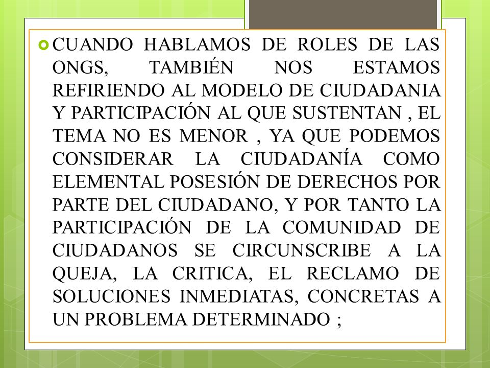 CUANDO HABLAMOS DE ROLES DE LAS ONGS, TAMBIÉN NOS ESTAMOS REFIRIENDO AL MODELO DE CIUDADANIA Y PARTICIPACIÓN AL QUE SUSTENTAN, EL TEMA NO ES MENOR, YA
