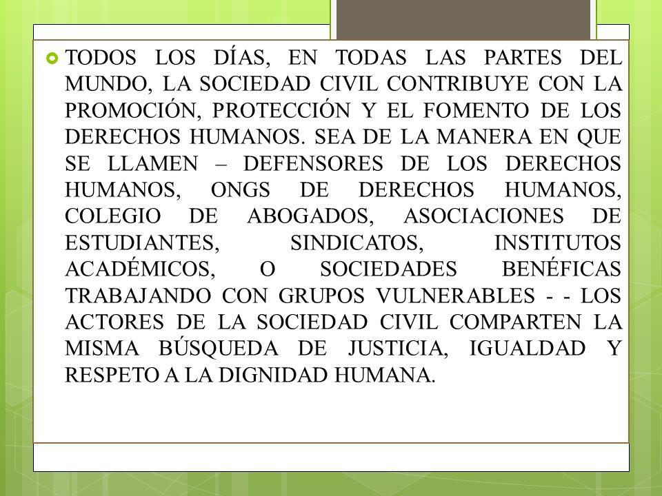 LA COOPERACIÓN DEL ACNUDH CON LA SOCIEDAD CIVIL SIGUE SIENDO UNA PRIORIDAD ESTRATÉGICA, PUES REFUERZA LOS OBJETIVOS QUE COMPARTIMOS, AYUDA A AFRONTAR NUESTROS PROBLEMAS COMUNES Y RESPALDA LA MISIÓN Y LAS INICIATIVAS DE LA OFICINA EN EL ÁMBITO DE LOS DERECHOS HUMANOS.