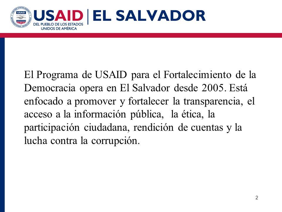 El Programa de USAID para el Fortalecimiento de la Democracia opera en El Salvador desde 2005. Está enfocado a promover y fortalecer la transparencia,