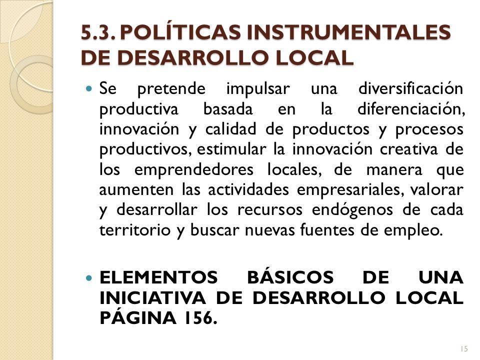 5.3. POLÍTICAS INSTRUMENTALES DE DESARROLLO LOCAL Se pretende impulsar una diversificación productiva basada en la diferenciación, innovación y calida