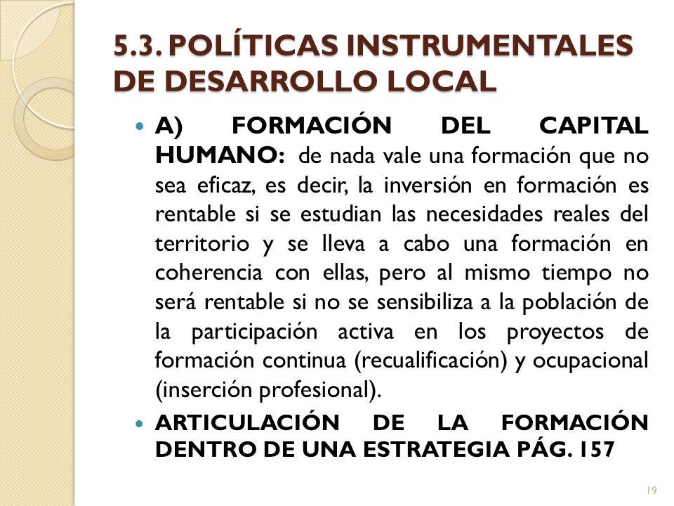 5.3. POLÍTICAS INSTRUMENTALES DE DESARROLLO LOCAL A) FORMACIÓN DEL CAPITAL HUMANO: de nada vale una formación que no sea eficaz, es decir, la inversió