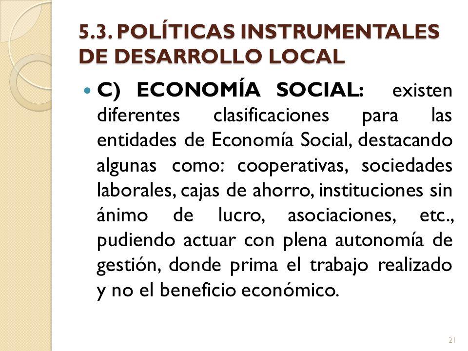 5.3. POLÍTICAS INSTRUMENTALES DE DESARROLLO LOCAL C) ECONOMÍA SOCIAL: existen diferentes clasificaciones para las entidades de Economía Social, destac
